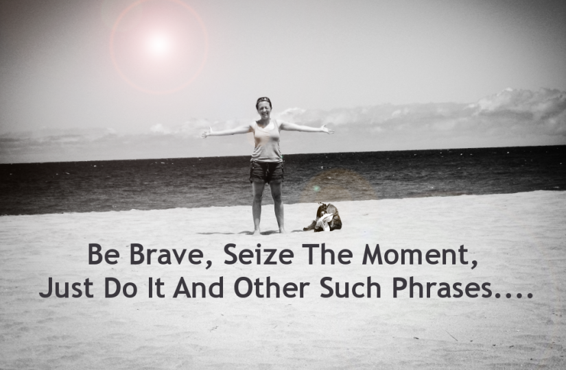 Time To Be Brave And Make Things Happen….