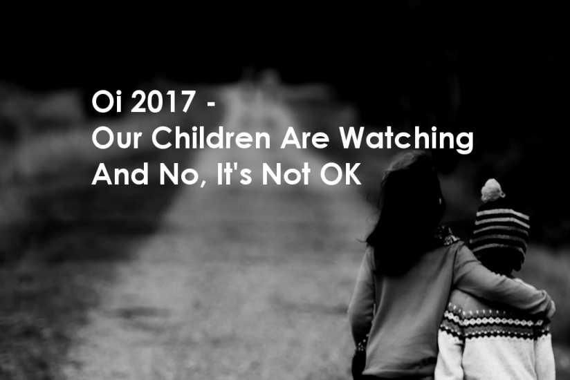 Our Children Are Watching. And No It's Not OK